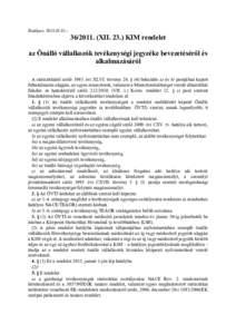 Hatályos: XIIKIM rendelet az Önálló vállalkozók tevékenységi jegyzéke bevezetéséről és alkalmazásáról A statisztikáról szóló 1993. évi XLVI. törvény 26. § (4) bekezd