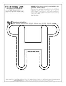 Free Birthday Craft Printable Banner Letter H Directions: Print the letters you want to use for your banner on paper or card stock. Decorate as desired. To put your banner together, consider punching holes with a hole pu