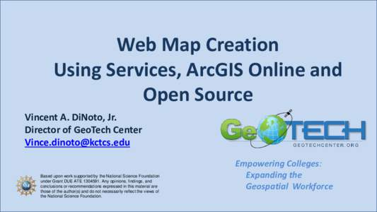 Web Map Creation Using Services, ArcGIS Online and Open Source Vincent A. DiNoto, Jr. Director of GeoTech Center