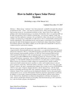 """How to build a Space Solar Power System (Including a copy of the Sunsat Act) Updated December 19, 2007 Abstract — Many energy """"solutions"""" have been proposed - windmills, bio-fuels like ethanol, ground based solar,"""