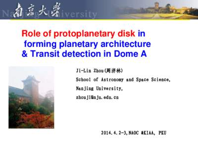 Role of protoplanetary disk in forming planetary architecture & Transit detection in Dome A Ji-Lin Zhou(周济林)  School of Astronomy and Space Science,