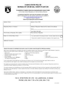 IDAHO STATE POLICE BUREAU OF CRIMINAL IDENTIFICATION FINGERPRINT BASED CRIMINAL BACKGROUND CHECK FORM of the Idaho Central Repository of Criminal History Records A completed fingerprint card must be attached to this requ