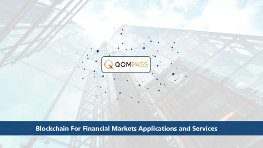 "Blockchain For Financial Markets Applications and Services  Harnessing the Power of Artificial Intelligence, Neural Networks and Active Leverage ""At its core Qompass will provide a rich ecosystem of API protocols and"