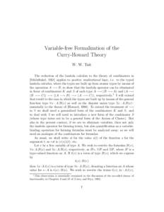 Variable-free Formalization of the Curry-Howard Theory W. W. Tait The reduction of the lambda calculus to the theory of combinators in [Sch¨onfinkel, 1924] applies to positive implicational logic, i.e. to the typed lam