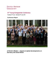 51st Young Königswinter Conference Tuesday 19th July – Sunday 24th July, 2011 Conference Report  A World in Motion – impacts of global developments on
