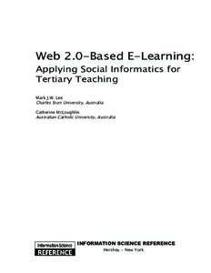 Web 2.0-Based E-Learning: Applying Social Informatics for Tertiary Teaching Mark J.W. Lee Charles Sturt University, Australia Catherine McLoughlin