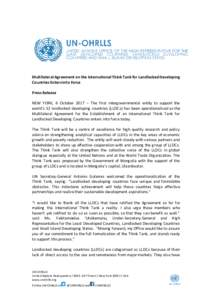 Multilateral Agreement on the International Think Tank for Landlocked Developing Countries Enters into Force Press Release NEW YORK, 6 October 2017 – The first intergovernmental entity to support the world's 32 landl