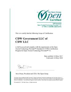 This is to certify that the following Scope of Certification:  CDW Government LLC of CDW LLC is Self Assessed and complies with the requirements in the Open Trusted Technology Provider™ Standard (O-TTPS) Certification