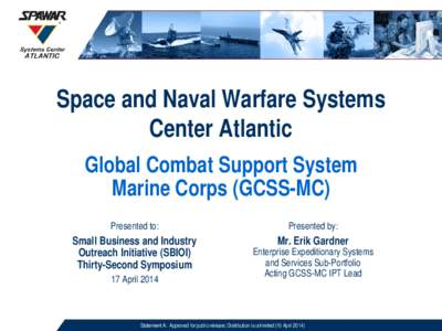 Space and Naval Warfare Systems Center Atlantic Global Combat Support System Marine Corps (GCSS-MC) Presented to: