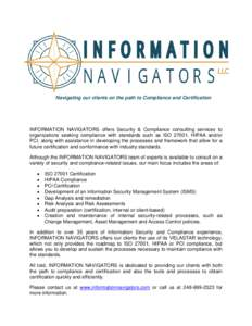 Navigating our clients on the path to Compliance and Certification  INFORMATION NAVIGATORS offers Security & Compliance consulting services to organizations seeking compliance with standards such as ISO 27001, HIPAA and/