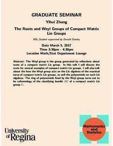 GRADUATE SEMINAR Yihui Zhang The Roots and Weyl Groups of Compact Matrix Lie Groups MSc Student supervised by Donald Stanley