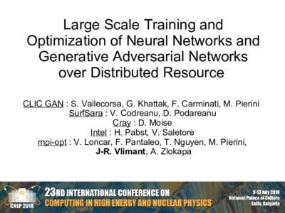 Large Scale Training and Optimization of Neural Networks and Generative Adversarial Networks over Distributed Resource CLIC GAN : S. Vallecorsa, G. Khattak, F. Carminati, M. Pierini SurfSara : V. Codreanu, D. Podareanu