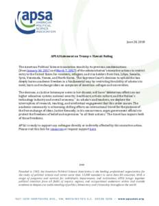 June 28, 2018 APSA Statement on Trump v. Hawaii Ruling The American Political Science Association stands by its previous condemnations (from January 30, 2017 and March 7, 2017) of the administration's executive actions