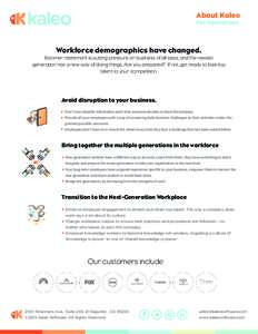 About Kaleo For Operations Workforce demographics have changed. Boomer retirement is putting pressure on business of all sizes, and the newest generation has a new way of doing things. Are you prepared? If not, get ready