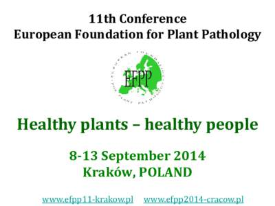 11th Conference European Foundation for Plant Pathology Healthy plants – healthy people 8-13 September 2014 Kraków, POLAND