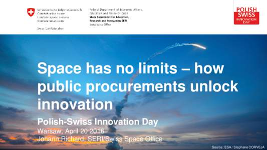 Space has no limits – how public procurements unlock innovation Polish-Swiss Innovation Day Warsaw, AprilJohann Richard, SERI/Swiss Space Office