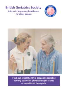 British Geriatrics Society Join us in improving healthcare for older people Find out what the UK's biggest specialist society can offer physiotherapists and