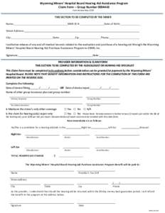 Wyoming Miners' Hospital Board Hearing Aid Assistance Program Claim Form – Group NumberForm Revised May 2018 THIS SECTION TO BE COMPLETED BY THE MINER