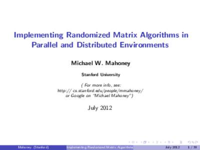 Implementing Randomized Matrix Algorithms in Parallel and Distributed Environments Michael W. Mahoney Stanford University ( For more info, see: http:// cs.stanford.edu/people/mmahoney/