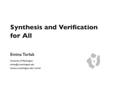 Synthesis and Verification for All Emina Torlak University of Washington  homes.cs.washington.edu/~emina/