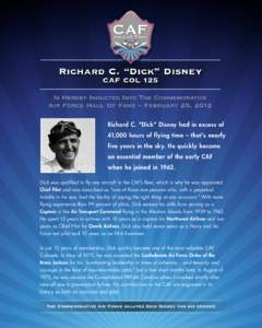 "Richard C. ""Dick"" Disney CAF COL 125 Is Hereby Inducted Into The Commemorative Air Force Hall Of Fame – February 25, 2012 Richard C. ""Dick"" Disney had in excess of"