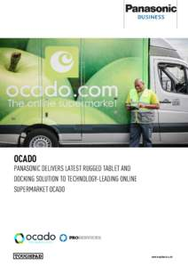 OCADO PANASONIC DELIVERS LATEST RUGGED TABLET AND DOCKING SOLUTION TO TECHNOLOGY-LEADING ONLINE SUPERMARKET OCADO  www.toughbook.co.uk