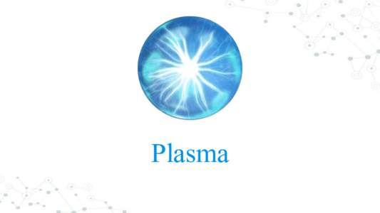 Plasma  1. What's wrong? 2. What's happening now? 3. Plasmafication!