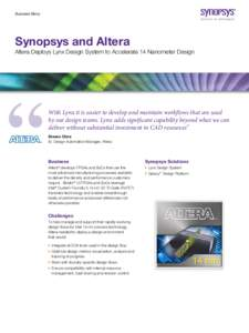 Success Story  Synopsys and Altera Altera Deploys Lynx Design System to Accelerate 14 Nanometer Design  With Lynx it is easier to develop and maintain workflows that are used