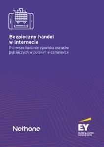 Bezpieczny handel w internecie Pierwsze badanie zjawiska oszustw płatniczych w polskim e-commerce  Spis treści