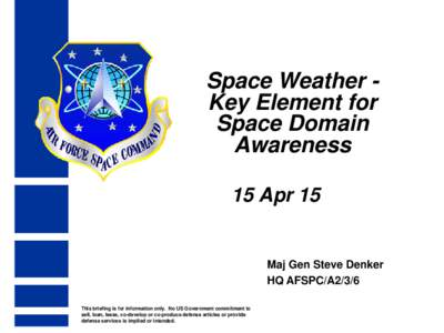 Space Weather Key Element for Space Domain Awareness 15 Apr 15  Maj Gen Steve Denker