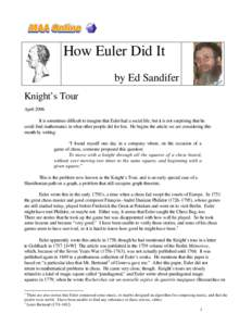How Euler Did It by Ed Sandifer Knight's Tour April 2006 It is sometimes difficult to imagine that Euler had a social life, but it is not surprising that he could find mathematics in what other people did for fun. He b