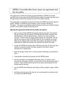 QPIRG Concordia after hours space use agreement and key list policy This agreement outlines the rights and responsibilities of QPIRG Concordia members who have access to the QPIRG space outside of regular opening hours t