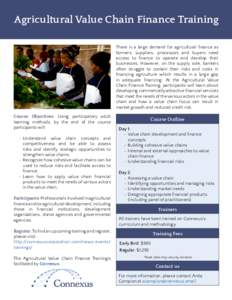 Agricultural Value Chain Finance Training There is a large demand for agricultural finance as farmers, suppliers, processors and buyers need access to finance to operate and develop their businesses. However, on the supp