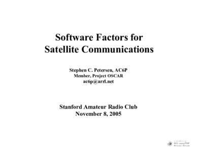 Software Factors for Satellite Communications Stephen C. Petersen, AC6P Member, Project OSCAR