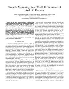 Towards Measuring Real-World Performance of Android Devices Pascal Bissig, Gino Brunner, Florian Gubler, Roger Wattenhofer, Andreas Zingg Department of Electrical Engineering and Information Technology ETH Zurich, Switze