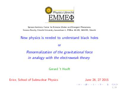 Spinoza Institute, Center for Extreme Matter and Emergent Phenomena, Science Faculty, Utrecht University, Leuvenlaan 4, POBox, 3808TD, Utrecht New physics is needed to understand black holes or