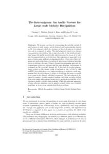 The Intervalgram: An Audio Feature for Large-scale Melody Recognition Thomas C. Walters, David A. Ross, and Richard F. Lyon Google, 1600 Amphitheatre Parkway, Mountain View, CA, 94043, USA