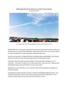 Millington Naval Air Show Fans Don't Scare Easily By Marcella Woodard Thousands gather at the Millington Regional Jetport for the Memphis Air Show  MILLINGTON, Tenn -Thousands of supportive fans cheered underneath the