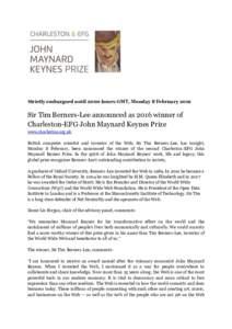 Strictly embargoed until 2000 hours GMT, Monday 8 FebruarySir Tim Berners-Lee announced as 2016 winner of Charleston-EFG John Maynard Keynes Prize www.charleston.org.uk British computer scientist and inventor of t
