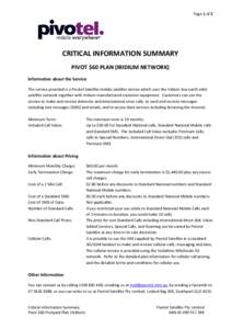 Page 1 of 2  CRITICAL INFORMATION SUMMARY PIVOT $60 PLAN (IRIDIUM NETWORK) Information about the Service The service provided is a Pivotel Satellite mobile satellite service which uses the Iridium low earth orbit