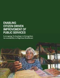 ENABLING CITIZEN-DRIVEN IMPROVEMENT OF PUBLIC SERVICES Leveraging Technology to Strengthen Accountability in Nigerian Healthcare