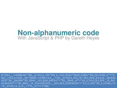 Non-alphanumeric code  With JavaScript & PHP by Gareth Heyes $=~[];$={___:++$,$$$$:(![]+