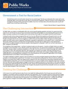 Government: a Tool for Racial Justice We hold these truths to be self-evident, that all men are created equal. That they are endowed by their creator with certain unalienable rights, and among these are life, liberty, an