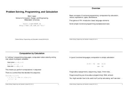 Overview  Problem Solving, Programming, and Calculation Basic concepts of functional programming: computation by calculation, values, expressions, types, declarations