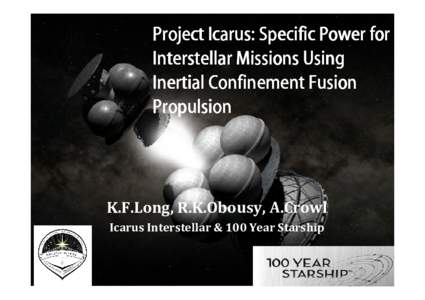 Project Icarus: Specific Power for Interstellar Missions Using Inertial Confinement Fusion Propulsion  K.F.Long, R.K.Obousy, A.Crowl