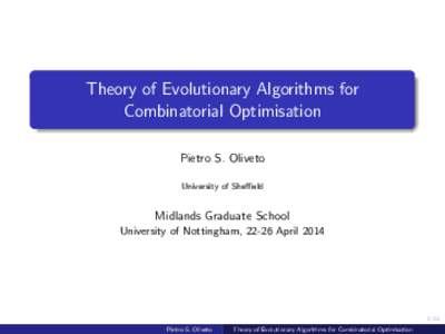 Theory of Evolutionary Algorithms for Combinatorial Optimisation Pietro S. Oliveto University of Sheffield  Midlands Graduate School