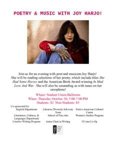 POETRY & MUSIC WITH JOY HARJO!  Join us for an evening with poet and musician Joy Harjo! She will be reading selections of her poetry, which include titles She Had Some Horses and the American Book Award-winning In Mad L