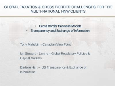 GLOBAL TAXATION & CROSS BORDER CHALLENGES FOR THE MULTI-NATIONAL HNW CLIENTS • Cross Border Business Models • Transparency and Exchange of Information