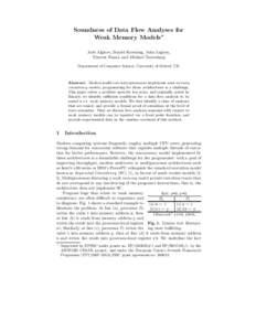Soundness of Data Flow Analyses for Weak Memory Models⋆ Jade Alglave, Daniel Kroening, John Lugton, Vincent Nimal, and Michael Tautschnig Department of Computer Science, University of Oxford, UK