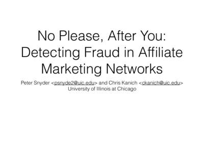 No Please, After You: Detecting Fraud in Affiliate Marketing Networks Peter Snyder <> and Chris Kanich <> University of Illinois at Chicago